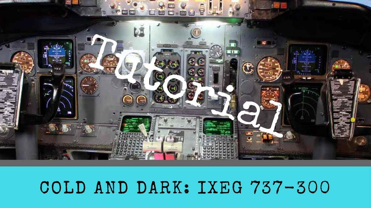 X-Plane 11 - From Cold and Dark to Takeoff - Complete Tutorial - IXEG  737-300