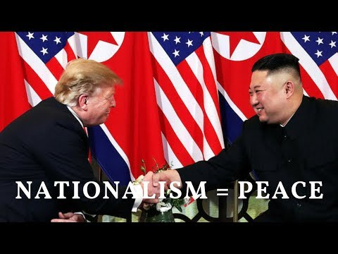 The Hanoi Summit: How The New Nationalism SOLVES International Conflict!!!