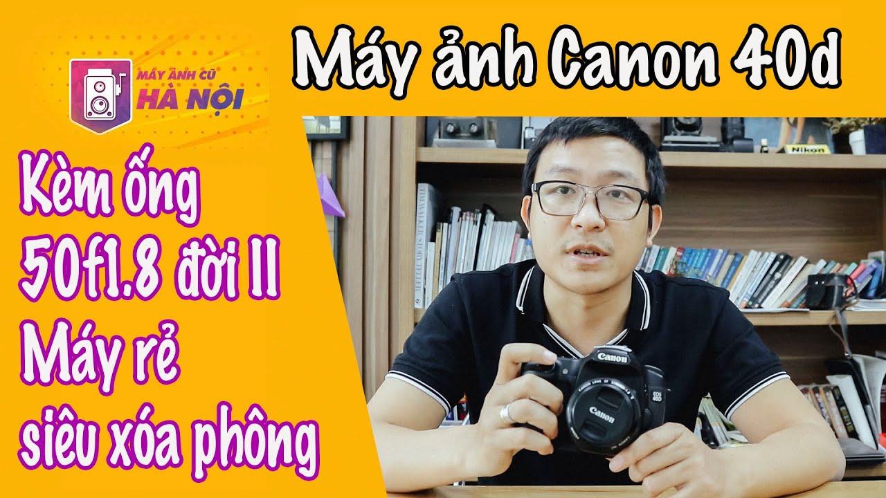 Canon 40d & Lens 50f1.8mm #1 ✅Máy ảnh chân dung xóa phông giá rẻ – Máy ảnh cũ Hà Nội