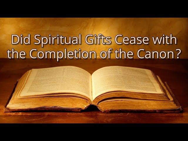Did Spiritual Gifts Cease with the Completion of the Canon?