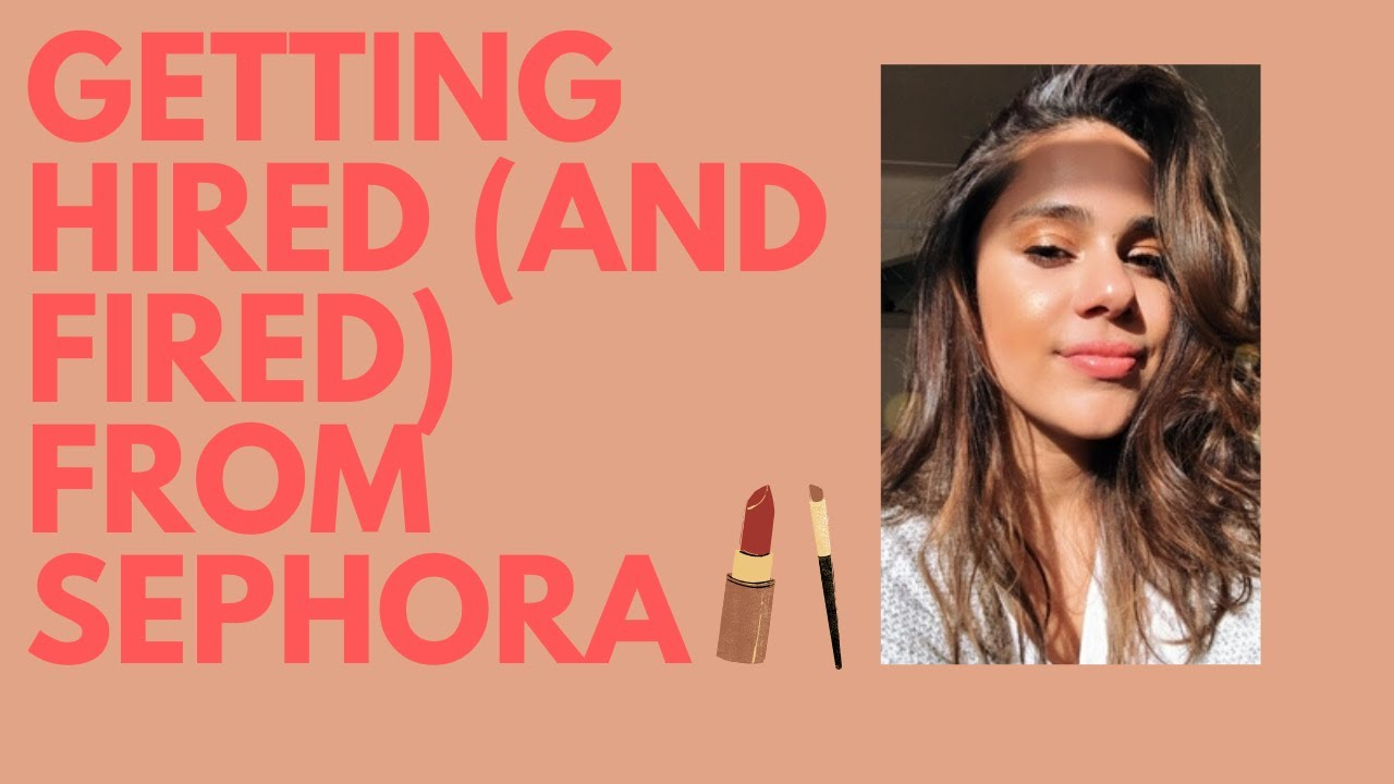 getting hired and fired from sephora my experience in skin getting hired and fired from sephora my experience in skin care 2015