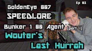 GoldenEye 007 SpeedLore - Bunker 1 00 Agent (Episode 03, part i - Wouter's Last Hurrah!)