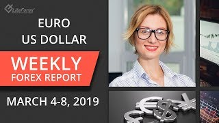 Weekly Forex trading review: Euro, US Dollar. March 4-8, 2019