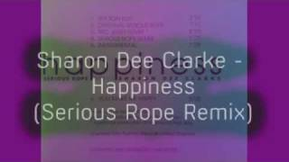 Sharon Dee Clarke - Happiness (Serious Rope Remix)
