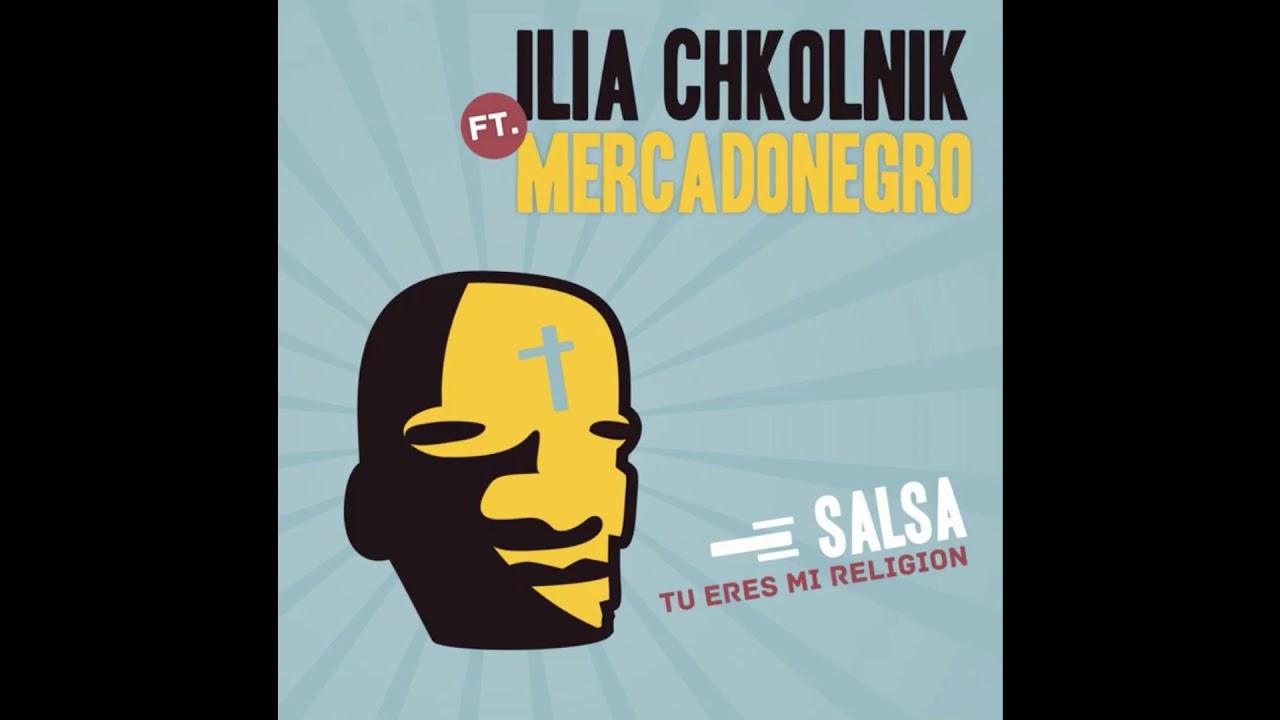 Ilia Chkolnik feat.Mercadonegro – Salsa Tu Eres Mi Religión (2020)