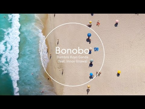 Bonobo: Bambro Koyo Ganda (feat. Innov Gnawa)