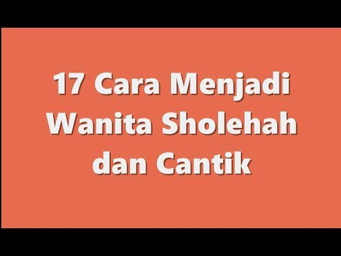 17 Cara Menjadi Wanita Sholehah Dan Cantik Youtube