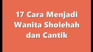 17 Cara Menjadi Wanita Sholehah dan Cantik