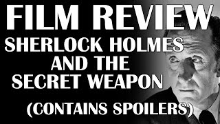 Film Review: Sherlock Holmes and the Secret Weapon (Contains Spoilers)