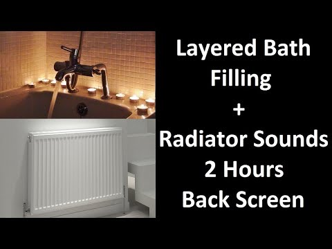 Layered Bath Filling + Radiator Sounds - 2 Hours - With Black Screen - For ASMR / Sleep Sounds