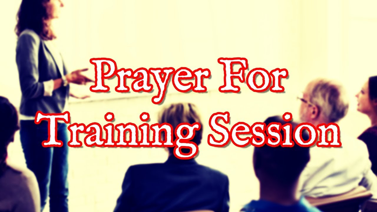 Prayer For Training Sessions | Opening Prayer For Seminar Training Workshop
