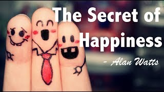 The Secret of Happiness - Alan Watts