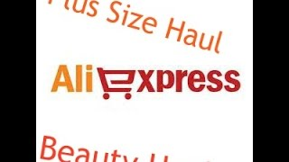 AliExpress Haul / Review - Plus Size/Curvy Girl Fashion & Beauty