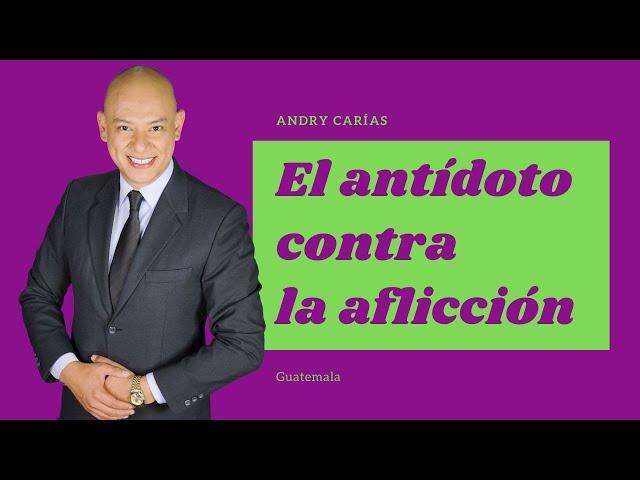 El antídoto contra la aflicción - Andry Carías - Guatemala - M017