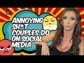 Annoying Sh*T Couples Do On Social Media