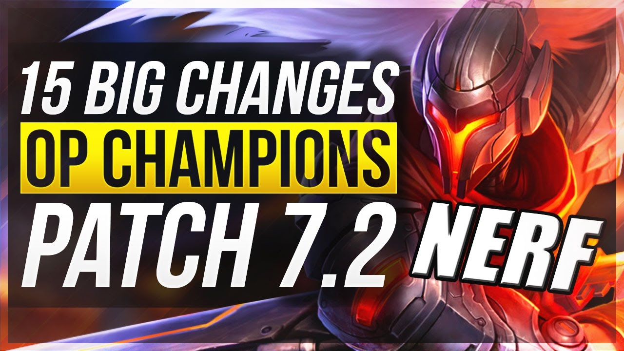 15 BIG CHANGES & NEW OP CHAMPS - Patch 7.2 - League of Legends