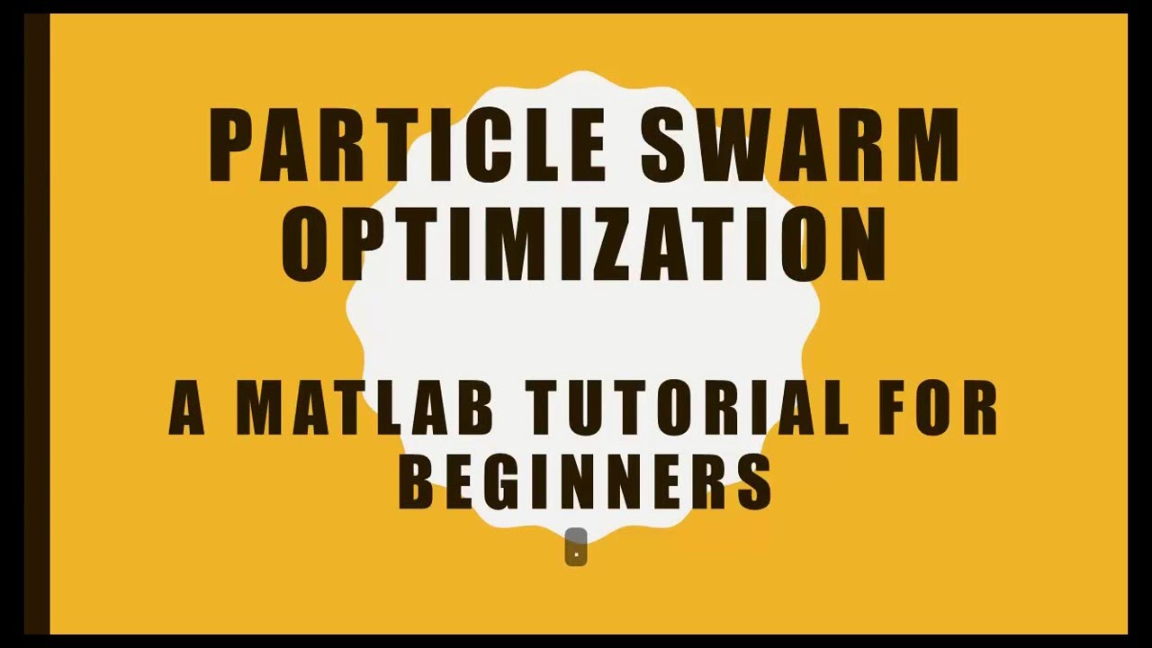 Particle Swarm Optimization - A MATLAB Tutorial for Beginners