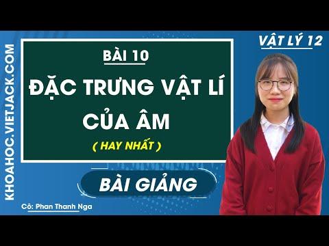 Đặc trưng vật lí của âm - Bài 10 - Vật lý 12 - Cô Phan Thanh Nga (DỄ HIỂU NHẤT)