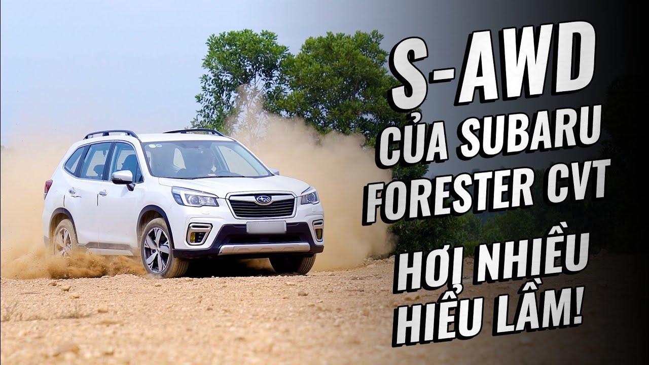 S-AWD của Subaru Forester CVT hoạt động như thế nào? Có ghê như đồn đại?   Đường 2 Chiều