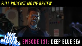 We Hate Movies - Deep Blue Sea (FULL PODCAST MOVIE REVIEW)