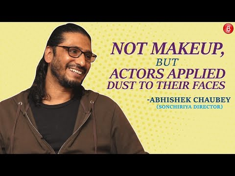 Abhishek Chaubey: Actors Had To Apply Dust To Their Faces For Sonchiriya
