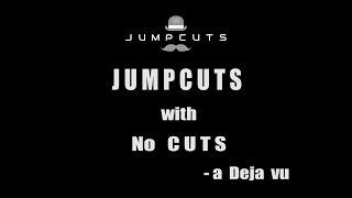 jump cuts with no cuts a deja vu