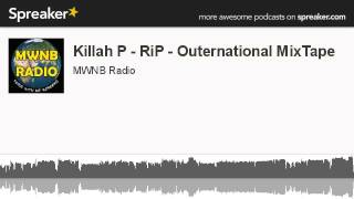 Killah P - RiP - Outernational MixTape (made with Spreaker)