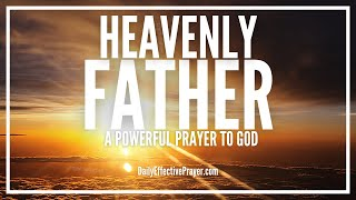 Prayer To Heavenly Father - Heavenly Father Prayer To Heaven