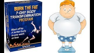 Burn The Fat 7 Day Body Transformation Review - Does It Work or Scam?