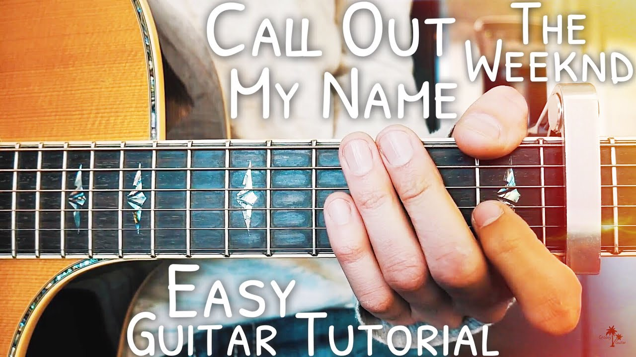 Call Out My Name The Weeknd Guitar Lesson For Beginners Call Out