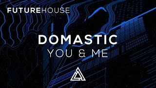 Domastic - You &amp Me