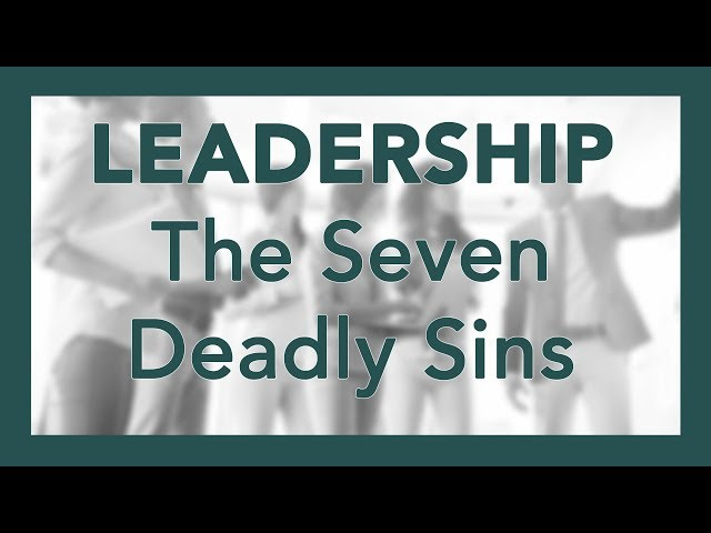 The Leadership Seven Deadly Sins - Seven Sins that Destroy Meaning & Purpose for Teams