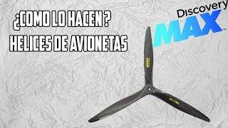 ¿COMO LO HACEN HELICES DE AVIONES Discovery MAX
