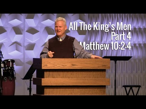 Matthew 10:1-4, All The Kings Men Part 4