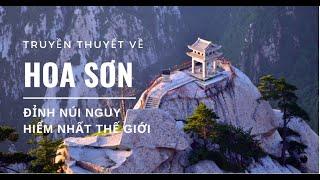 Núi Hoa Sơn - Khám phá Ngọn Núi Nguy Hiểm Nhất Trung Quốc Trong Truyền Thuyết