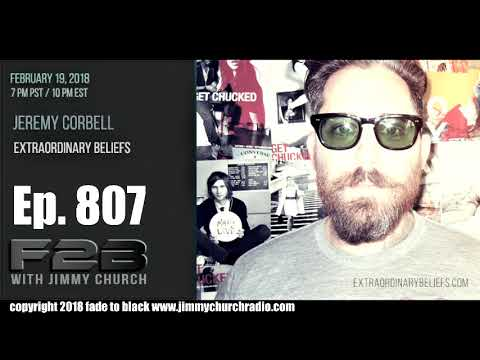 Ep 807 FADE to BLACK Jimmy Church w Jeremy Corbell : DeLonge, Lazar and Skinwalker :