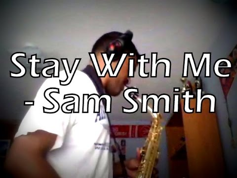 Stay With Me - Sam Smith - Alto Sax Cover (w/Notes)