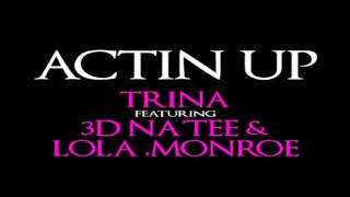 Download Trina - Actin' Up (feat. 3D Na'Tee & Lola Monroe) *NEW 2012* MP3 song and Music Video