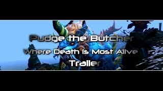 [Pudge the Butcher] Where Death is Most Alive [Trailer]