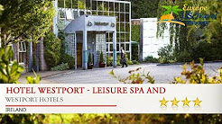 Hotel Westport - Leisure Spa and Conference - Westport Hotels, Ireland