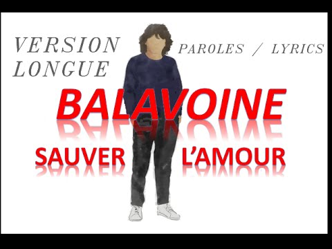 SAUVER L'AMOUR- Daniel BALAVOINE - Version longue avec paroles