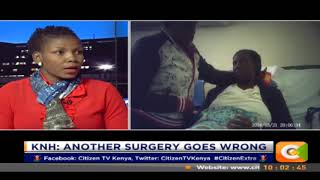 Citizen Extra: KNH: Another Surgery goes wrong (part 2)