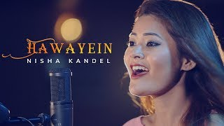 Hawayein (Jab Harry Met Sejal) - Nisha Kandel | Cover | Arijit Singh | Pritam