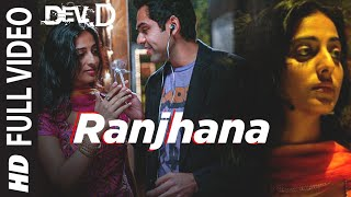 Ranjhana (Full Song) Dev D
