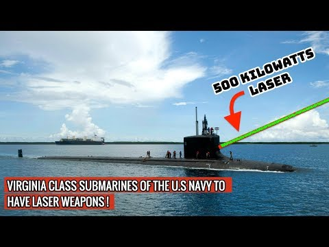 US NAVY'S VIRGINIA CLASS TO BE THE FIRST SUBMARINES IN THE WORLD TO HAVE LASER WEAPONS !