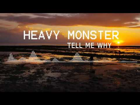 Heavy Monster - Tell me Why