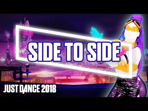 Just Dance 2018: Side to Side by Ariana...