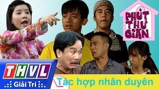 THVL | Phút thư giãn - Tập 160: Tác hợp nhân duyên