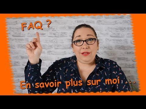 FAQ ... En savoir plus sur moi ...