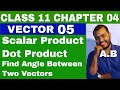 Class 11 Chapter 4 : VECTOR 05 :SCALAR PRODUCT OF VECTORS|| DOT PRODUCT OF VECTORS ||